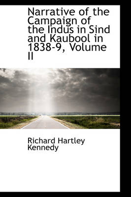 Narrative of the Campaign of the Indus in Sind and Kaubool in 1838-9, Volume II