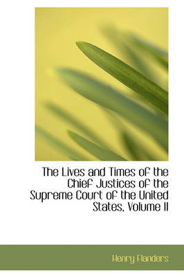 The Lives and Times of the Chief Justices of the Supreme Court of the United States, Volume II