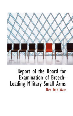 Report of the Board for Examination of Breech-Loading Military Small Arms