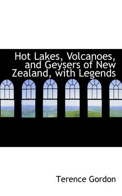Hot Lakes, Volcanoes, and Geysers of New Zealand, with Legends