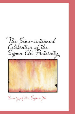 The Semi-Centennial Celebration of the SIGMA Chi Fraternity