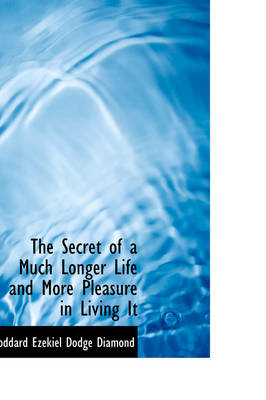 The Secret of a Much Longer Life and More Pleasure in Living It