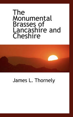 The Monumental Brasses of Lancashire and Cheshire