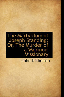 The Martyrdom of Joseph Standing; Or, the Murder of a 'Mormon' Missionary