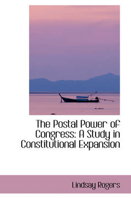 The Postal Power of Congress: A Study in Constitutional Expansion