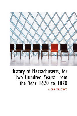 History of Massachusetts, for Two Hundred Years: From the Year 1620 to 1820