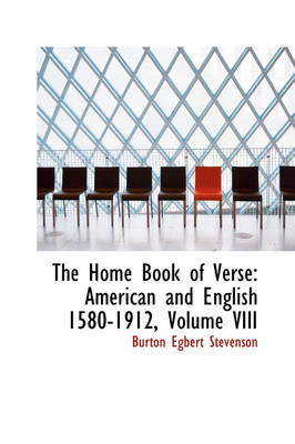 The Home Book of Verse: American and English 1580-1912, Volume VIII