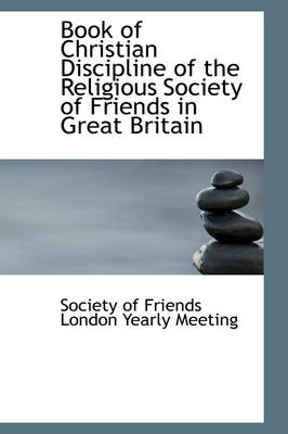 Book of Christian Discipline of the Religious Society of Friends in Great Britain