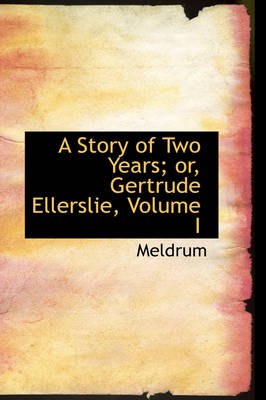 A Story of Two Years; Or, Gertrude Ellerslie, Volume I