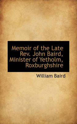 Memoir of the Late REV. John Baird, Minister of Yetholm, Roxburghshire