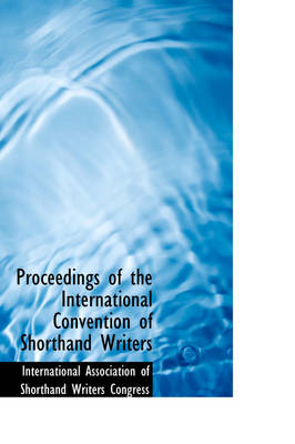 Proceedings of the International Convention of Shorthand Writers