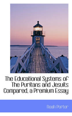 The Educational Systems of the Puritans and Jesuits Compared, a Premium Essay