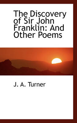 The Discovery of Sir John Franklin: And Other Poems