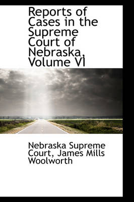 Reports of Cases in the Supreme Court of Nebraska, Volume VI