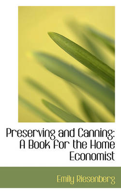 Preserving and Canning: A Book for the Home Economist