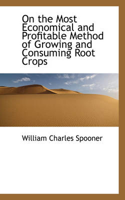 On the Most Economical and Profitable Method of Growing and Consuming Root Crops