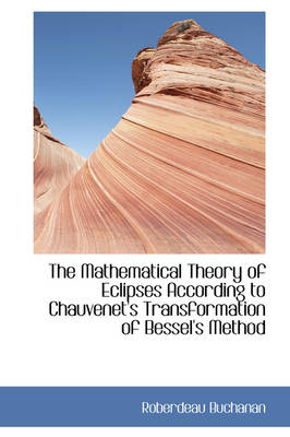 The Mathematical Theory of Eclipses According to Chauvenet's Transformation of Bessel's Method