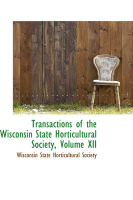 Transactions of the Wisconsin State Horticultural Society, Volume XII