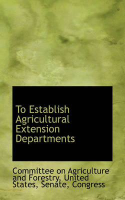 To Establish Agricultural Extension Departments