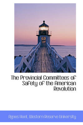 The Provincial Committees of Safety of the American Revolution
