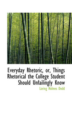 Everyday Rhetoric, Or, Things Rhetorical the College Student Should Unfailingly Know