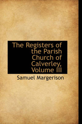 The Registers of the Parish Church of Calverley, Volume III