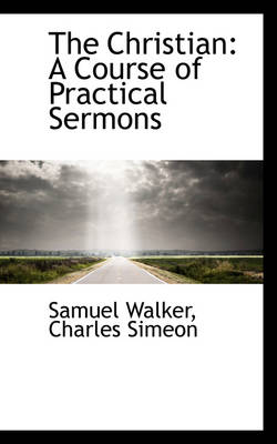 The Christian: A Course of Practical Sermons