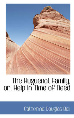 The Huguenot Family, Or, Help in Time of Need
