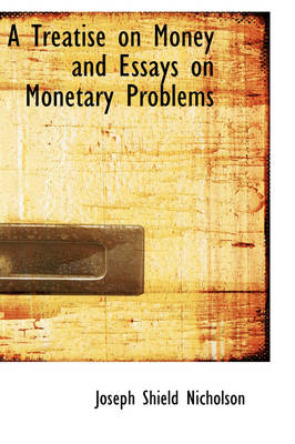 A Treatise on Money and Essays on Monetary Problems