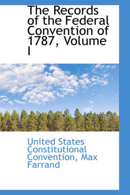 The Records of the Federal Convention of 1787, Volume I