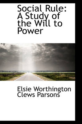 Social Rule: A Study of the Will to Power
