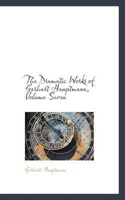 The Dramatic Works of Gerhart Hauptmann, Volume Seven