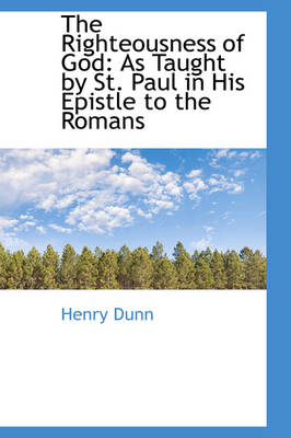 The Righteousness of God: As Taught by St. Paul in His Epistle to the Romans