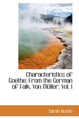 Characteristics of Goethe: From the German of Falk, Von M Ller: Vol. I
