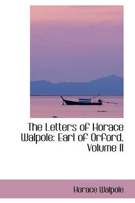 The Letters of Horace Walpole: Earl of Orford, Volume II