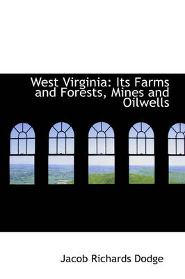 West Virginia: Its Farms and Forests, Mines and Oilwells