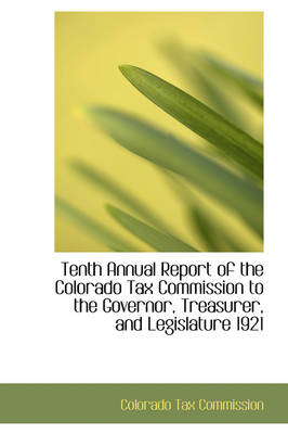 Tenth Annual Report of the Colorado Tax Commission to the Governor, Treasurer, and Legislature 1921