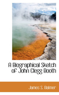 A Biographical Sketch of John Clegg Booth