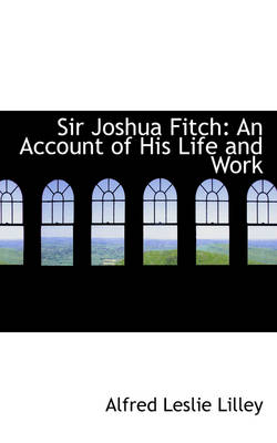 Sir Joshua Fitch: An Account of His Life and Work