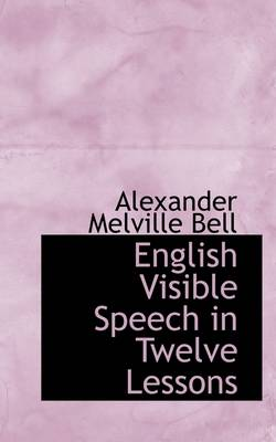 English Visible Speech in Twelve Lessons