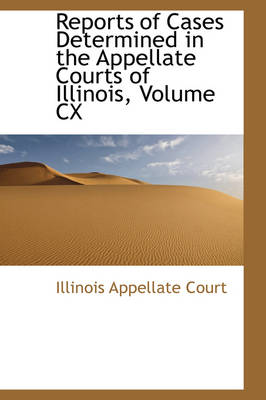 Reports of Cases Determined in the Appellate Courts of Illinois, Volume CX