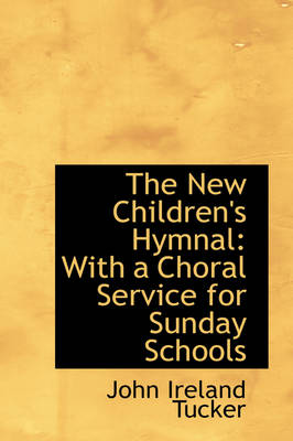 The New Children's Hymnal: With a Choral Service for Sunday Schools