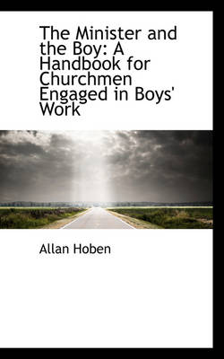 The Minister and the Boy: A Handbook for Churchmen Engaged in Boys' Work
