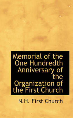 Memorial of the One Hundredth Anniversary of the Organization of the First Church
