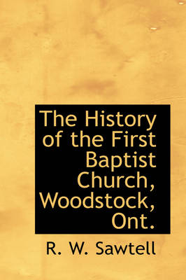 The History of the First Baptist Church, Woodstock, Ont.