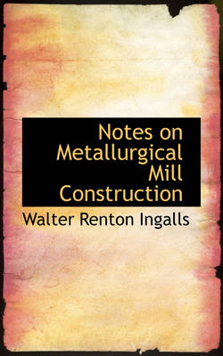 Notes on Metallurgical Mill Construction