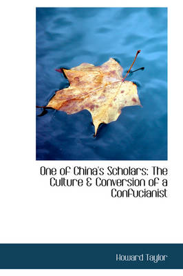 One of China's Scholars: The Culture & Conversion of a Confucianist