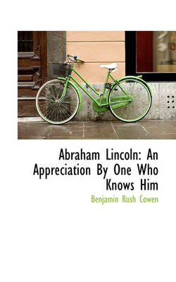 Abraham Lincoln: An Appreciation by One Who Knows Him