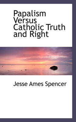 Papalism Versus Catholic Truth and Right