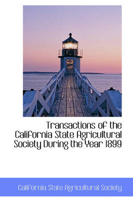 Transactions of the California State Agricultural Society During the Year 1899